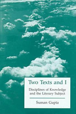 Two Texts and I: Disciplines and Knowledge and the Literary Subject (Hardback)