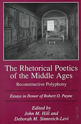 Rhetorical Poetics of the Middle Ages: Reconstructive Polyphony - Essays in Honor of Robert O.Payne (Hardback)