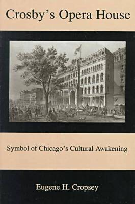 Crosby's Opera House: Symbol of Chicago's Cultural Awakening (Hardback)