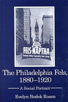 The Philadelphia Fels, 1880-1920: A Social Portrait (Hardback)