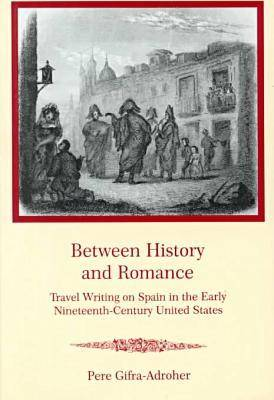 Between History and Romance: Travel Writing on Spain in the Early Nineteenth-century United States (Hardback)