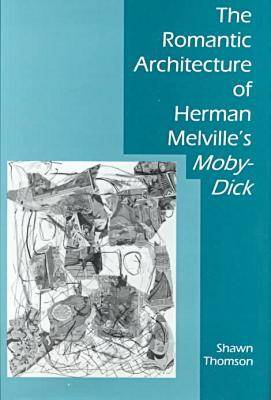 """The Romantic Architecture of Herman Melville's """"Moby-Dick"""" (Hardback)"""