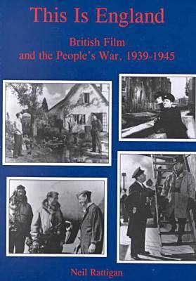 This is England: British Film and the People's War, 1939-1945 (Hardback)