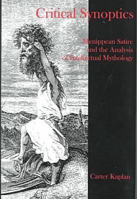 Critical Synoptics: Menippean Satire and the Analysis of Intellectual Mythology (Hardback)