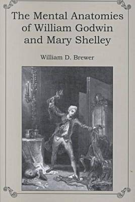 The Mental Anatomies of William Godwin and Mary Shelley (Hardback)