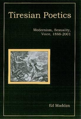 Tiresian Poetics: Modernism, Sexuality, Voice, 1888-2001 (Hardback)