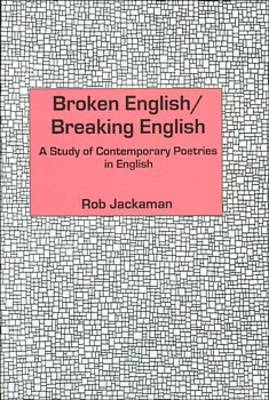 Broken English/Breaking English: A Study of Contemporary Poetries in English (Hardback)