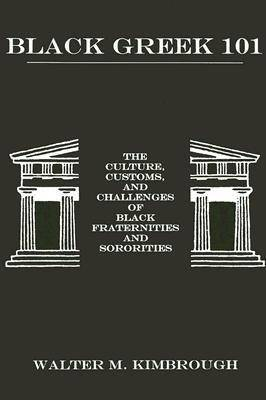 Black Greek 101: The Culture, Customs, and Challenges of Black Fraternities and Sororities (Paperback)