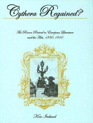 Cythera Regained?: The Rococo Revival in European Literature and the Arts, 1830-1910 (Hardback)