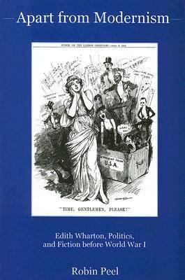 Apart from Modernism: Edith Wharton, Politics, and Fiction Before World War I (Hardback)
