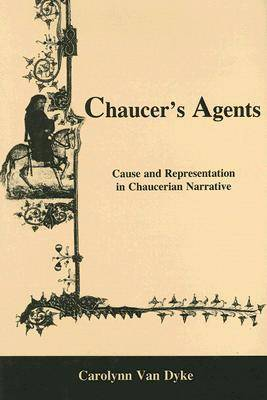 Chaucer's Agents: Cause and Representation in Chaucerian Narrative (Hardback)