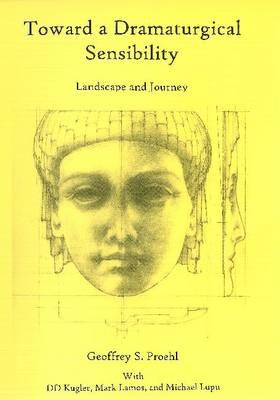 Toward a Dramaturgical Sensibility: Landscape and Journey (Hardback)