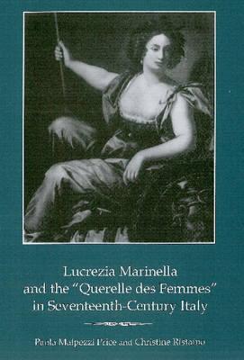 "Lucrezia Marinella and the ""Querelle Des Femmes"" in Seventeenth-century Italy (Hardback)"