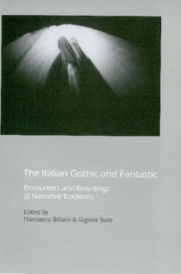 The Italian Gothic and Fantastic: Encounters and Rewritings of Narrative Traditions (Hardback)