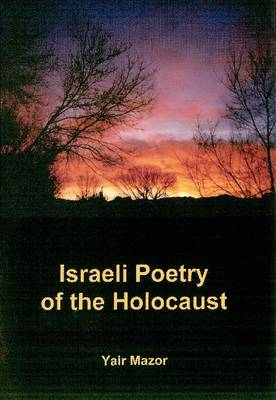 Israeli Poetry of the Holocaust (Hardback)