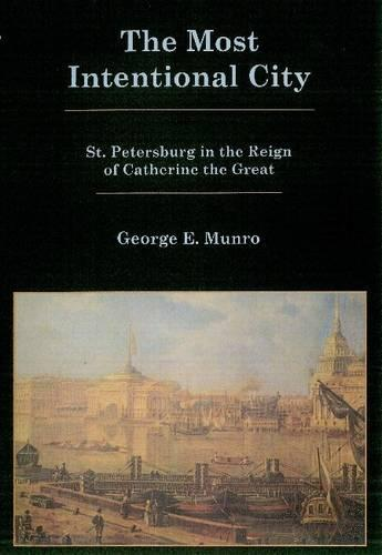 The Most Intentional City: St. Petersburg in the Reign of Catherine the Great (Hardback)