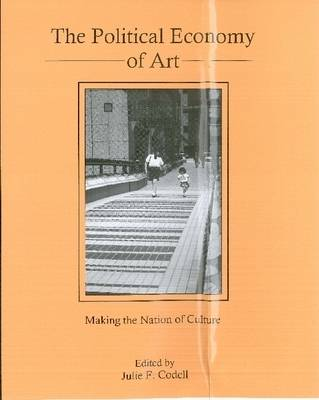The Political Economy of Art: Making the Nation of Culture (Hardback)