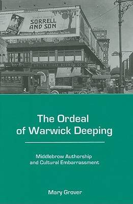 The Ordeal of Warwick Deeping: Middlebrow Authorship and Cultural Embarrassment (Hardback)