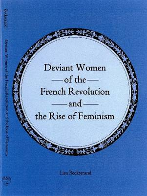 Deviant Women of the French Revolution and the Rise of Feminism (Hardback)