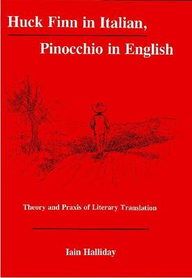 Huck Finn in Italian, Pinocchio in English: Theory and Praxis of Literary Translation (Hardback)