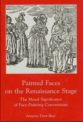 Painted Faces on the Renaissance Stage: Moral Significance of Face-Painting Conventions (Hardback)