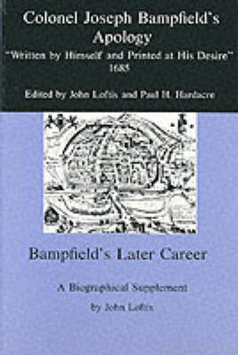 Colonel Joseph Bampfield's Apology: Written by Himself and Printed at His Desire 1685 (Hardback)