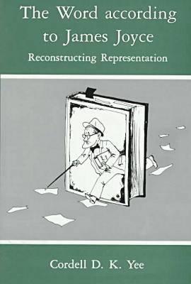 The Word According to James Joyce: Reconstructing Representation (Hardback)