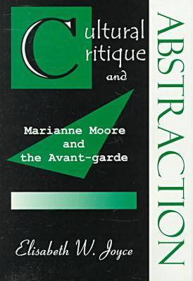 Cultural Critique and Abstraction: Marianne Moore and the Avant-garde (Hardback)