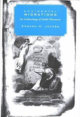 Accidental Migrations: An Archaeology of Gothic Discourse (Hardback)