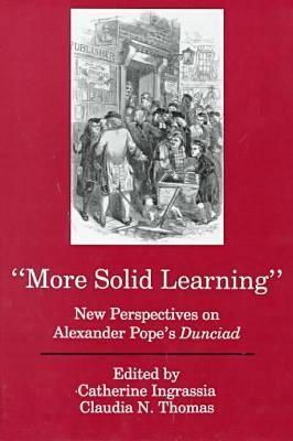 "More Solid Learning: New Perspectives on Alexander Pope's ""Dunciad"" (Hardback)"