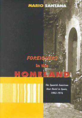 Foreigners in the Homeland: The Spanish American New Novel in Spain, 1962-1974 (Hardback)