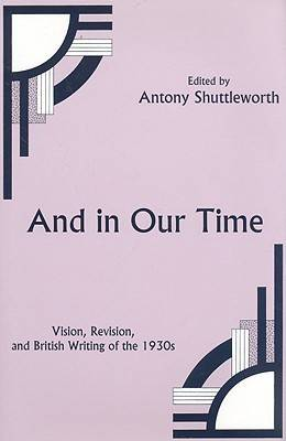 And in Our Time: Vision, Revision and British Writing of the 1930s (Hardback)