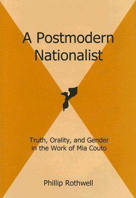 A Postmodern Nationalist: Truth, Orality, and Gender in the Work of Mia Couto (Hardback)