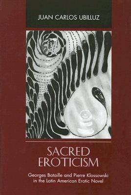 Sacred Eroticism: George Bataille and Pierre Klossowski in the Latin American Erotic Novel (Hardback)