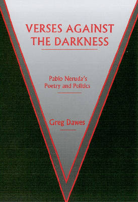 Verses Against the Darkness: Pablo Neruda's Poetry and Politics (Hardback)
