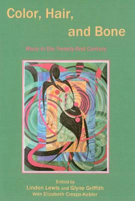 Color, Hair, and Bone: Race in the Twenty-first Century (Hardback)