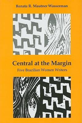 Central at the Margin: Five Brazilian Women Writers (Hardback)