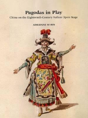 Pagodas in Play: China on the Eighteenth-century Italian Opera Stage (Hardback)