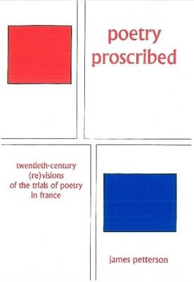 Poetry Proscribed: Twentieth-century (Re)Visions of the Trials of Poetry in France (Hardback)