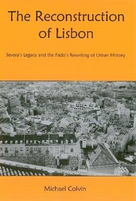 The Reconstruction of Lisbon: Severa's Legacy and the Fado's Rewriting of Urban History (Hardback)