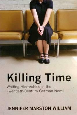 Killing Time: Waiting Hierarchies in the Twentieth-century German Novel (Hardback)
