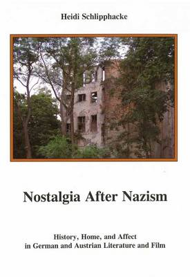 Nostalgia After Nazism: History, Home, and Affect in German and Austrian Literature and Film (Hardback)