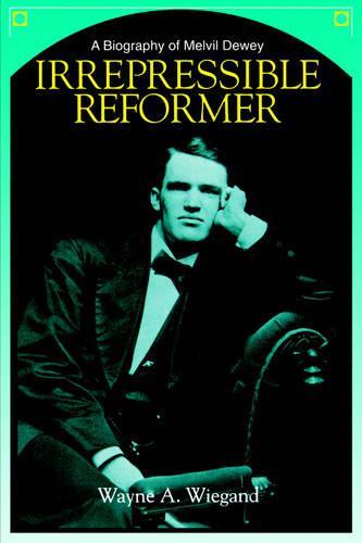 Irrepressible Reformer: Biography of Melvil Dewey (Hardback)