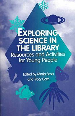 Exploring Science in the Library: Resources and Activities for Young People (Paperback)