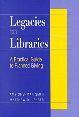 Legacies for Libraries: A Practical Guide to Planned Giving (Paperback)