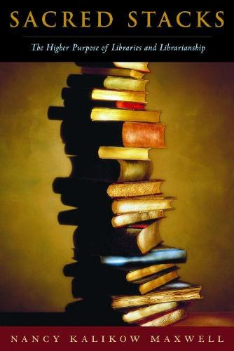 Sacred Stacks: The Higher Purpose of Libraries and Librarianship (Paperback)