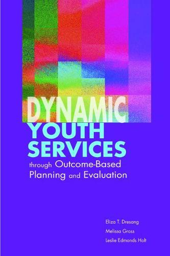 Dynamic Youth Services Through Outcome-based Planning and Evaluation (Paperback)