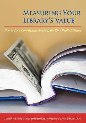 Measuring Your Library's Value: How to Do a Cost-benefit Analysis for Your Public Library (Paperback)