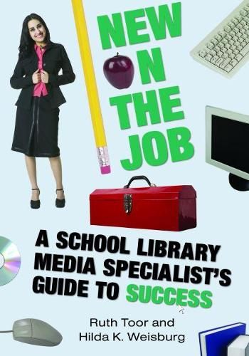 New on the Job: A School Library Media Specialist's Guide to Success (Paperback)