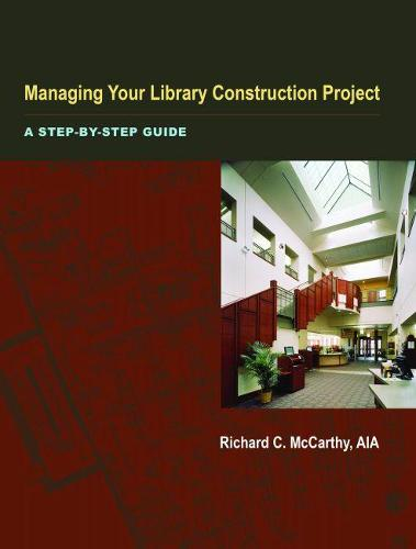 Managing Your Library Construction Project: A Step-by-step Guide (Paperback)